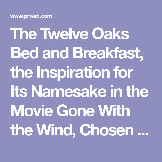 The Twelve Oaks Bed and Breakfast, the Inspiration for Its Namesake in the Movie Gone With the Wind, Chosen as Top 10 Luxury Inn by Bedandbreakfast.com