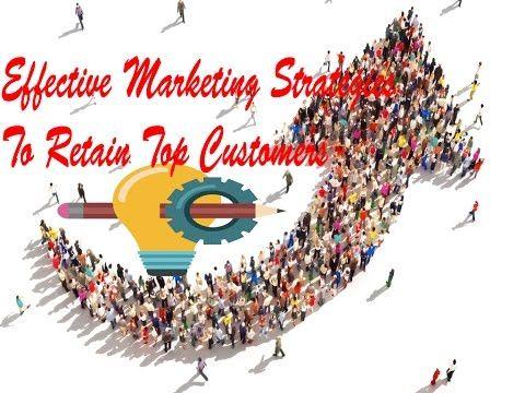 Effective Marketing Strategies To Retain Top Customers