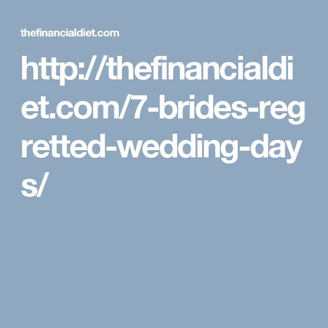 http://thefinancialdiet.com/7-brides-regretted-wedding-days/