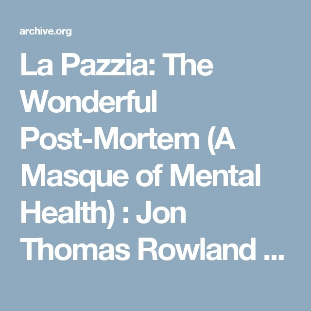 La  Pazzia:  The Wonderful Post-Mortem (A Masque of Mental Health) : Jon Thomas Rowland : Free Download & Streaming : Internet Archive