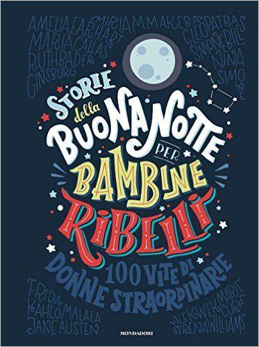 Amazon.it: Storie della buonanotte per bambine ribelli. Ediz. a colori - Francesca Cavallo, Elena Favilli, L. Baldinucci - Libri