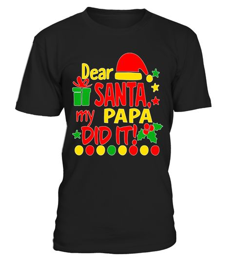 """# Dear Santa My Papa Did It T-shirt Christmas Gift Humor .  Special Offer, not available in shops      Comes in a variety of styles and colours      Buy yours now before it is too late!      Secured payment via Visa / Mastercard / Amex / PayPal      How to place an order            Choose the model from the drop-down menu      Click on """"Buy it now""""      Choose the size and the quantity      Add your delivery address and bank details      And that's it!      Tags: Christmas is the best time…"""