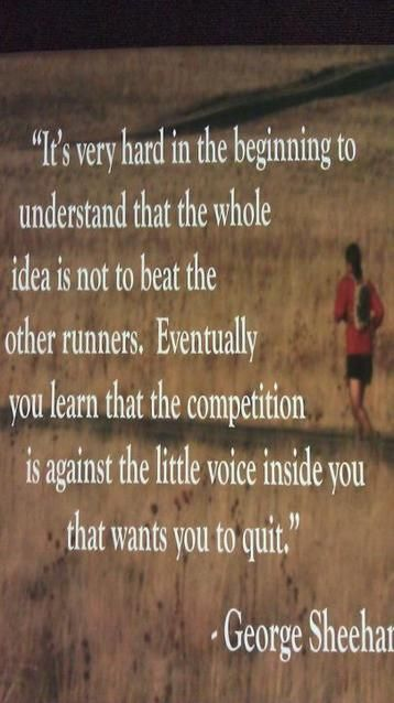 George Sheehan running quote.... So true... and it feels so good when you shut that voice up! I need to remember this!!!