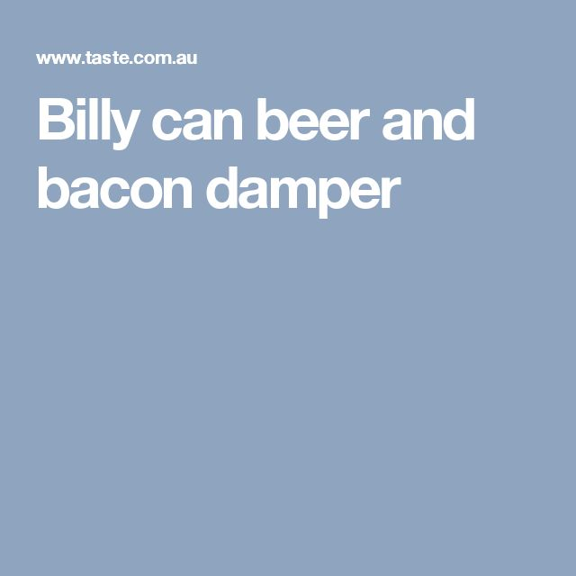 Billy can beer and bacon damper
