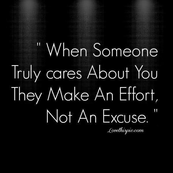 Caring Quotes: When Someone Truly Cares About You They Make An Effort Not An Excuse.