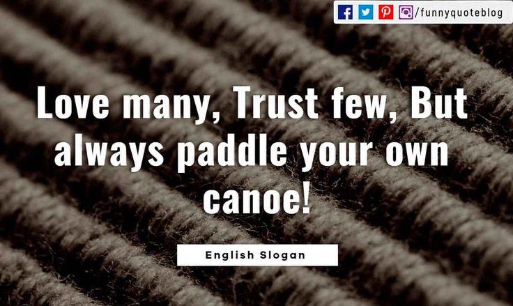 'Love many, trust few, always paddle your own canoe.' - English Slogan