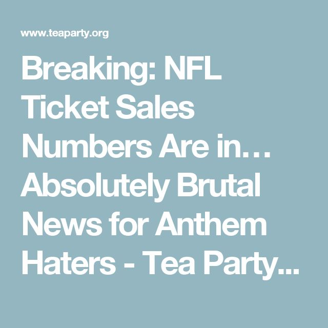 Breaking: NFL Ticket Sales Numbers Are in… Absolutely Brutal News for Anthem Haters - Tea Party News