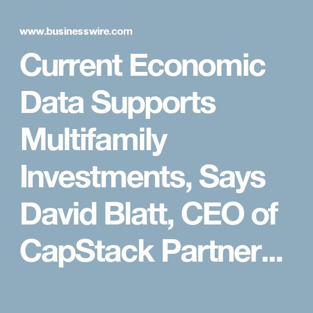 Current Economic Data Supports Multifamily Investments, Says David Blatt, CEO of CapStack Partners | Business Wire