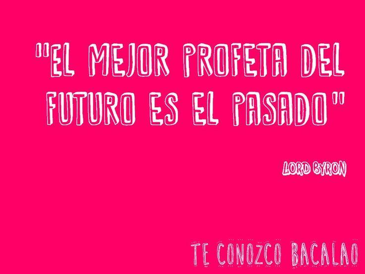 El mejor profeta del futuro es el pasado.