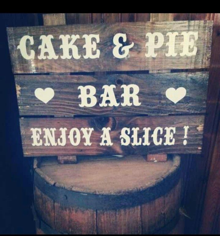 Cake & pie bar sign.. rustic wedding   Event Inspiration