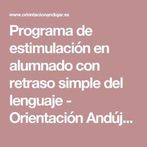 Programa de estimulación en alumnado con retraso simple del lenguaje - Orientación Andújar - Recursos Educativos