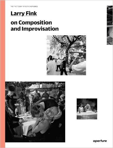 Larry Fink on Composition and Improvisation: The Photography Workshop Series: Larry Fink, Lisa Kereszi: 9781597112734: Amazon.com: Books