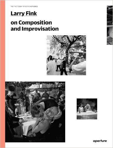 Larry Fink on Composition and Improvisation: The Photography Workshop Series: Larry Fink, Lisa Kereszi: 9781597112734: Amazon.com: Books