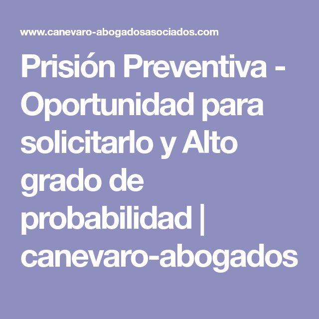 Prisión Preventiva - Oportunidad para solicitarlo y Alto grado de probabilidad | canevaro-abogados