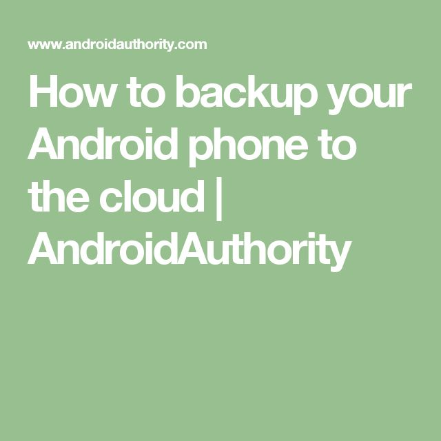 How to backup your Android phone to the cloud | AndroidAuthority