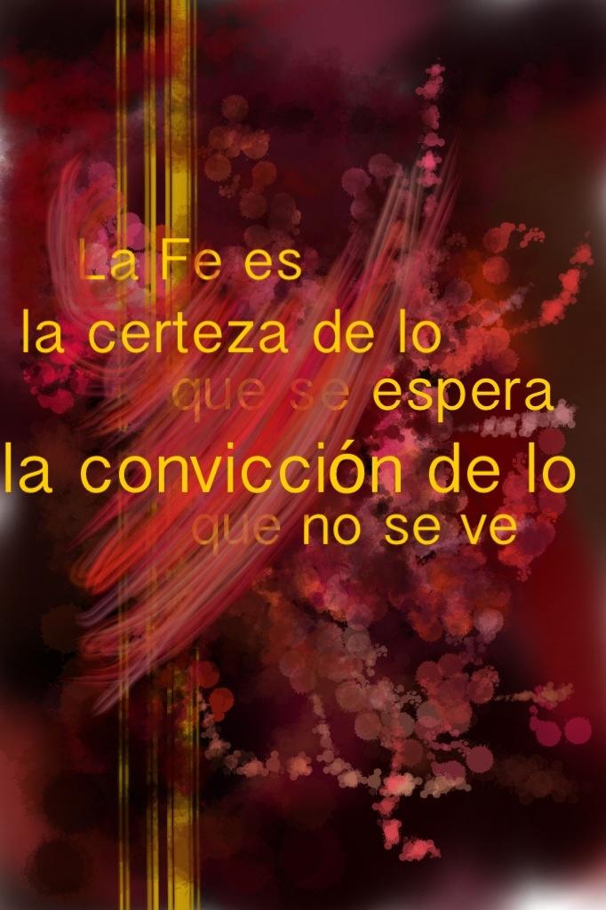Hebreos 11:1 la base de la fé La fe es la certeza de lo se espera, la convicción de lo que no se ve.