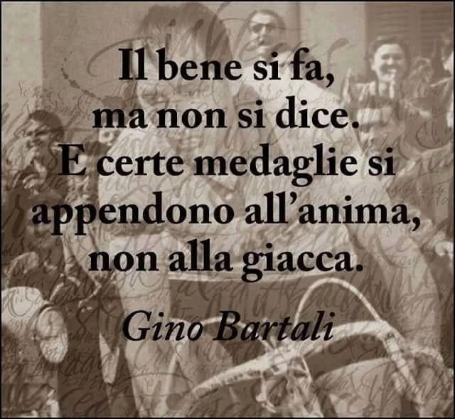 Gino Bartali: El bien se hace, pero no se dice. Ciertas medallas se cuelgan en el alma, no en la chaqueta.