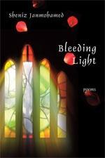 Bleeding Light (Ghazals) by Sheniz Janmohamed