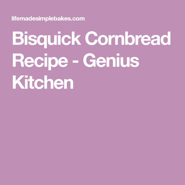 Bisquick Cornbread Recipe - Genius Kitchen