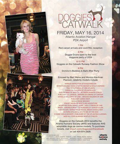 TREND/CHARITY SCENE: Doggies on the Catwalk benefiting the Atlanta Humane Society; When: Wednesday, May 16, 2014 @ 7 PM; Where: Atlantic Aviation Hangar – PDK Airport; Host: Fashionado; Online Info:  http://on.fb.me/1mvTMBF
