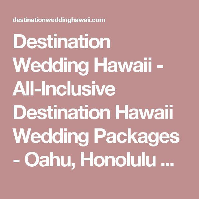 Destination Wedding Hawaii - All-Inclusive Destination Hawaii Wedding Packages - Oahu, Honolulu & Maui Most Recommended Destination Weddings in Hawaii