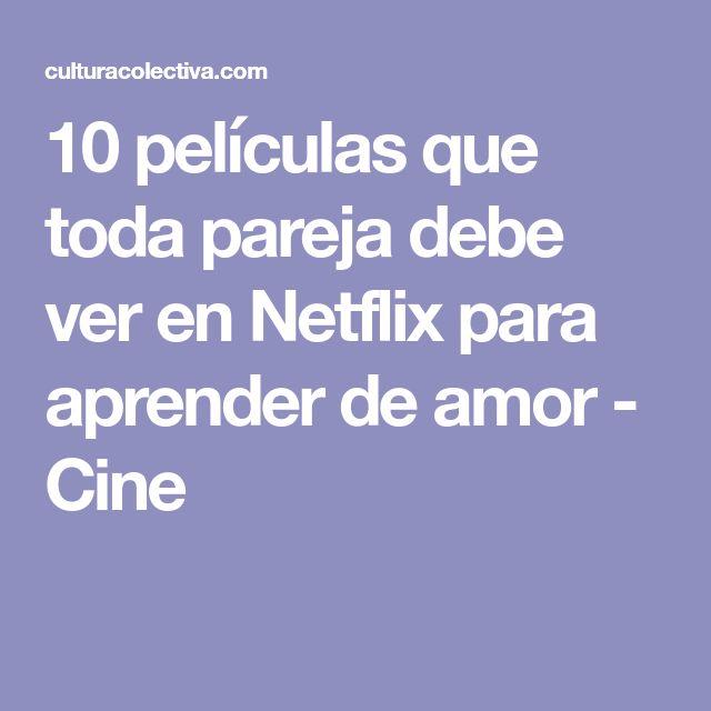 10 películas que toda pareja debe ver en Netflix para aprender de amor - Cine