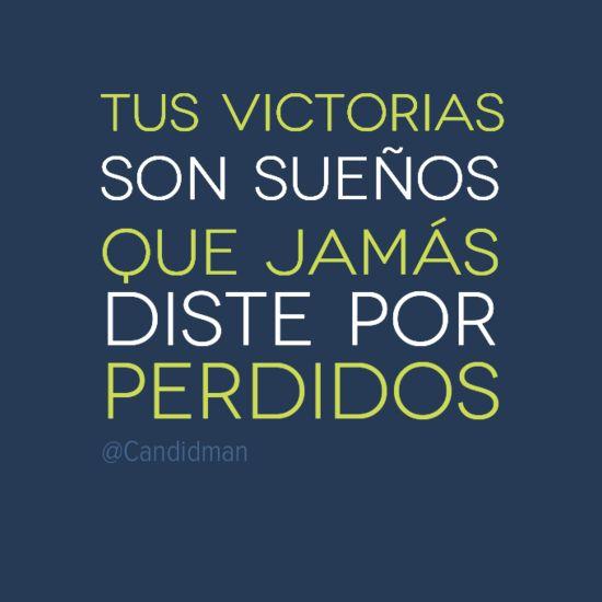 """""""Tus victorias son sueños que jamás diste por perdidos"""". #Citas #Frases @Candidman"""