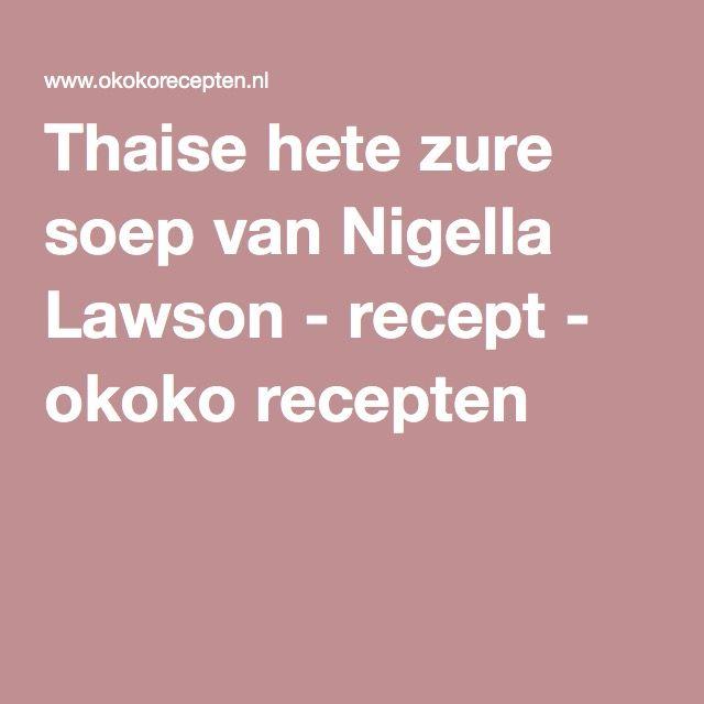 Thaise hete zure soep van Nigella Lawson - recept - okoko recepten