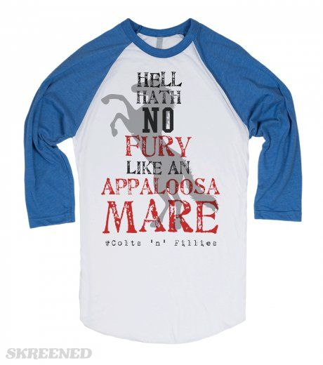 """Hell Hath No Fury Like An Appaloosa Mare"" Check Out Our Brand New Designs On Skreened! Plenty More Designs To Come!! Get Yours Here First!! #Skreened #Colts'n'Fillies #WesternWindsWesternWares #Rodeo"