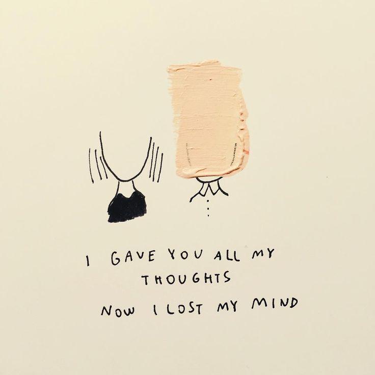 Eu te dei todos meus pensamentos e agora eu perdi minha mente