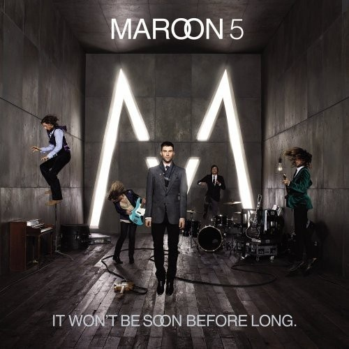 It won`t be soon before long. by Maroon 5 - A defining album with catchy,  lyrically clever and well produced songs. You can understand every word, ...