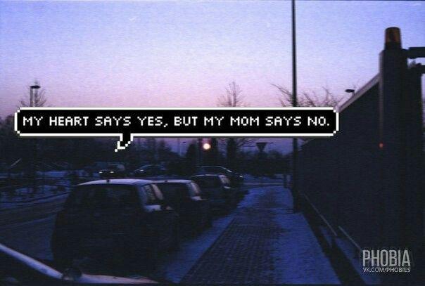 — Моё сердце говорит да, но моя мама говорит нет.