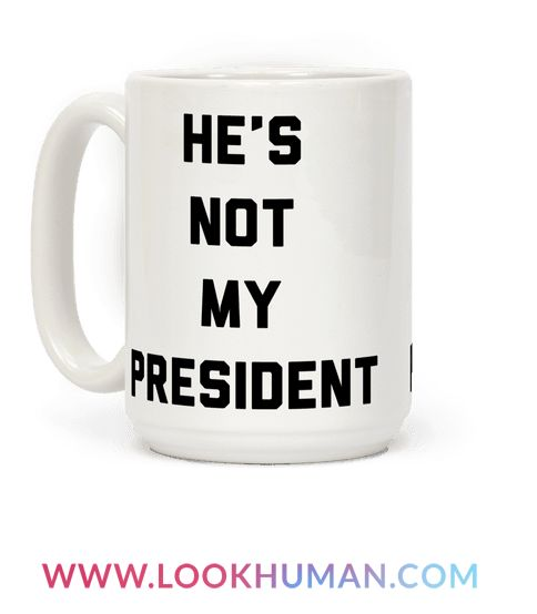 Show off your disdain for the winner of the 2016 presidential election with this anti-Donald Trump, Anti-Republican, USA coffee mug. He may be the president, but he's not MY president!