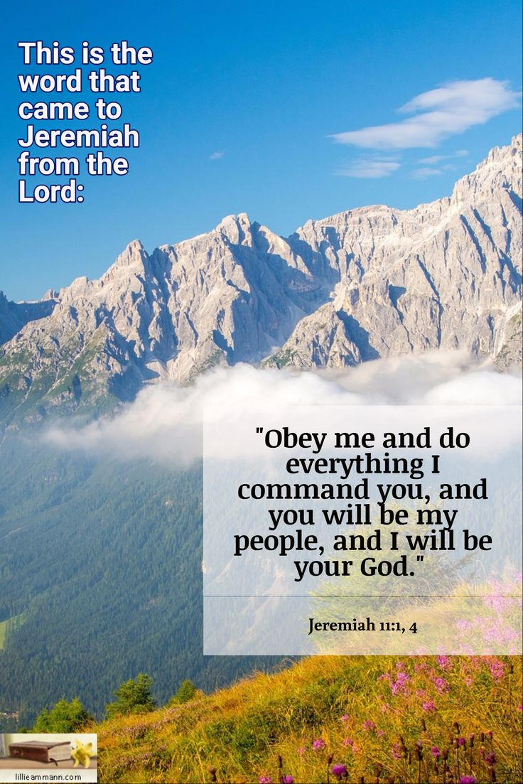 "Jeremiah 11:1, 4 / This is the word that came to Jeremiah from the Lord: / ""Obey me and do everything I command you, and you will be my people, and I will be your God."""