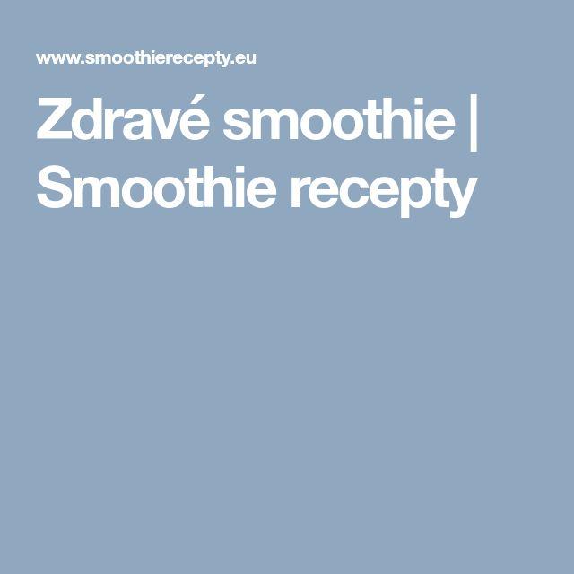Zdravé smoothie    Smoothie recepty