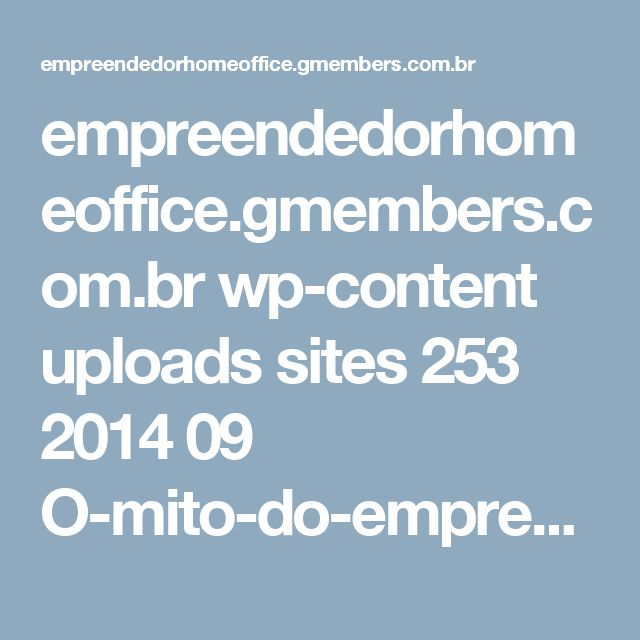 empreendedorhomeoffice.gmembers.com.br wp-content uploads sites 253 2014 09 O-mito-do-empreendedor.pdf