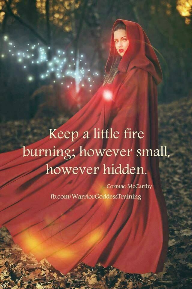 The flames within will warm you and light your way... endlessly... xo