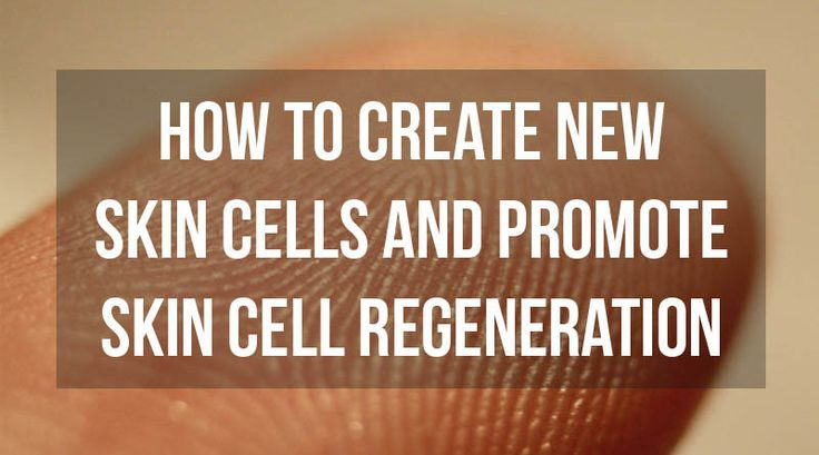 How to Create New Skin Cells and Promote Skin Cell Regeneration