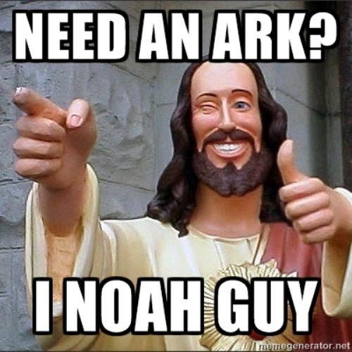 Need an ark? I Noah guy