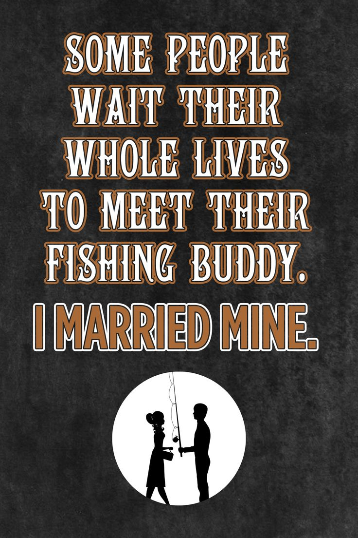 """Some People Wait Their Whole Life To Meet Their Fishing Buddy. I Married Mine."" Fishing Sign"