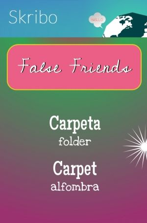 False friends- carpeta:folder carpet: alfombra