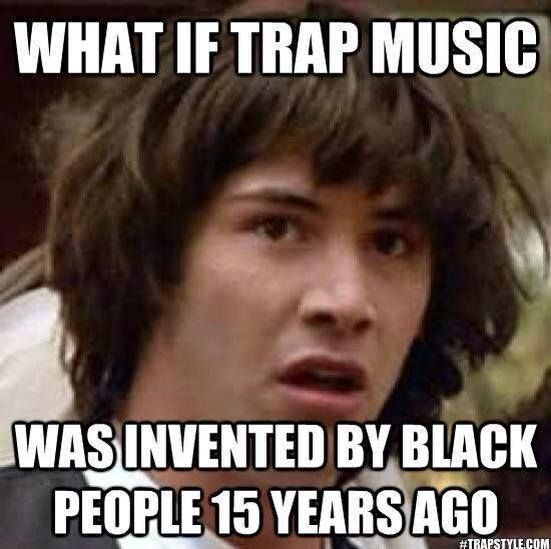 Trap music edm humor pinterest trap music and music for Chicago house music songs