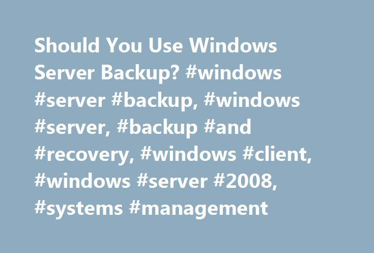 Should You Use Windows Server Backup? #windows #server #backup, #windows #server, #backup #and #recovery, #windows #client, #windows #server #2008, #systems #management http://wisconsin.nef2.com/should-you-use-windows-server-backup-windows-server-backup-windows-server-backup-and-recovery-windows-client-windows-server-2008-systems-management/  # Should You Use Windows Server Backup? Executive Summary: Windows Server Backup, the Windows Server 2008 replacement for the built-in Windows NTBackup…