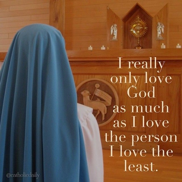 """I really only love God as much as I love the person I love the least.""…"