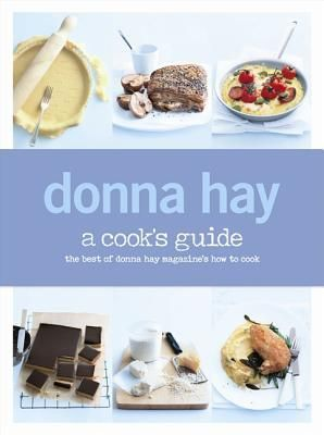 Donna Hay : a cook's guide | Find it @ Radford Library 641.5 HAY