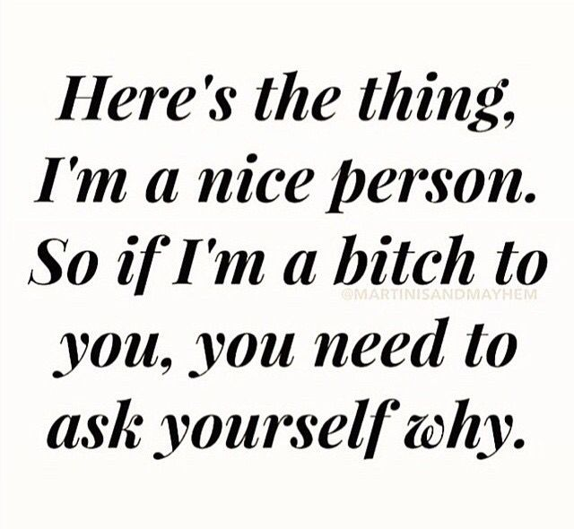 """I'm super kind in general. But there are people or situations that bring out the bitchy side of me. Usually, it's bc of negativity, immaturity, whiny, disrespect, cruel acts, rudeness, stupidity, ignorance,  violence. If standing up for myself and others, being truthful, and outspoken makes me one...Idc. I'm a """"bitch"""" when I fight against the wrong. I do snap and say hurtful things when pushed to the limit or annoyed by immaturity. At least I'm not the evil, bitter kind of bitchy though?"""