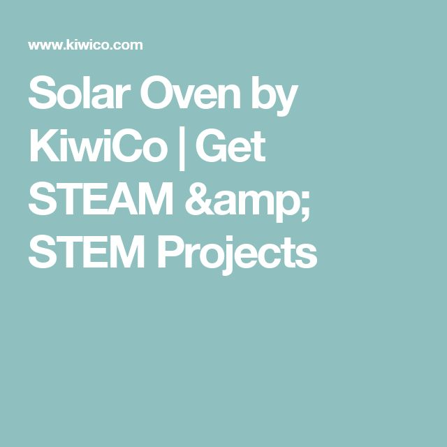 Solar Oven by KiwiCo | Get STEAM & STEM Projects