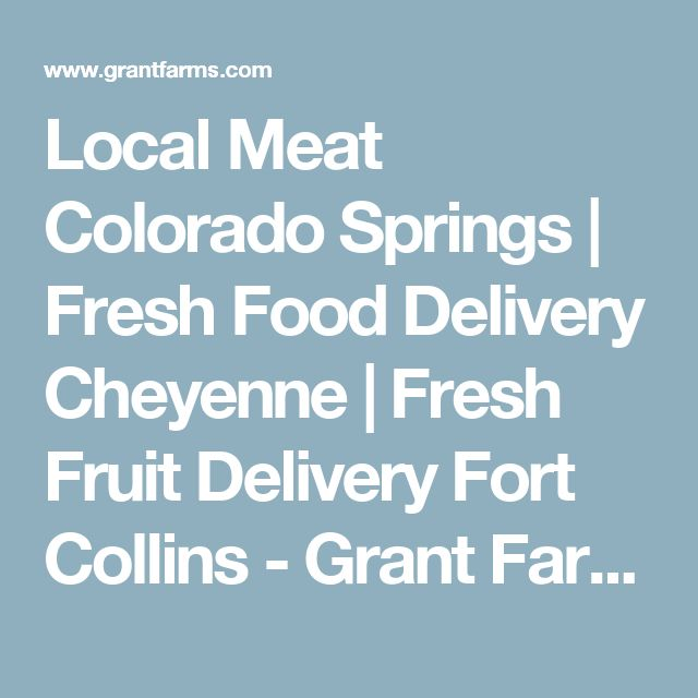 Local Meat Colorado Springs | Fresh Food Delivery Cheyenne | Fresh Fruit Delivery  Fort Collins - Grant Farms