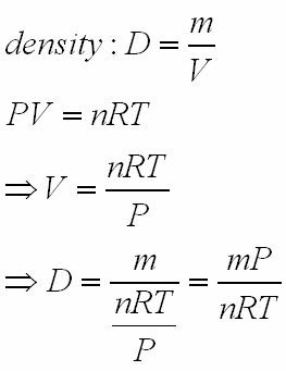 PV=nRT | ... rearranges to V=nRT/PSubstitute and simplify:D=m/[nRT/P]=mP/nRT