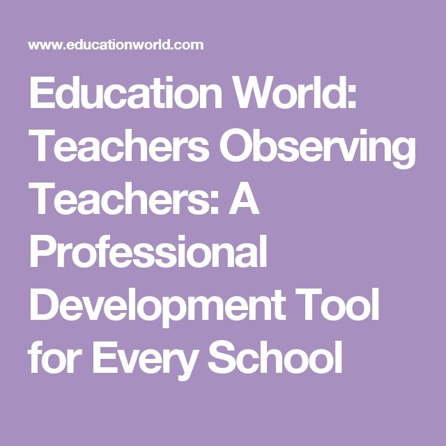 Education World: Teachers Observing Teachers: A Professional Development Tool for Every School
